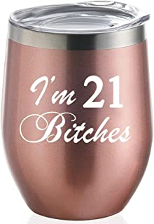 21st Birthday Gift for her - I'm 21 Bitches 12 oz Rose Gold Stainless Steel Insulated Wine Tumbler with Lid. (21)