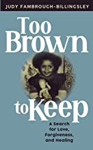 Too Brown to Keep: A Search for Love, Forgiveness, and Healing