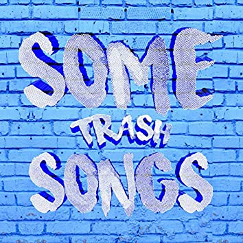 Some Trash Songs