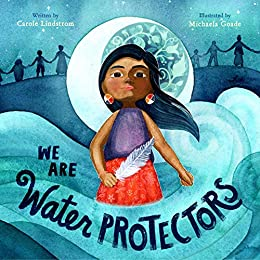 We Are Water Protectors - Kindle edition by Lindstrom, Carole ...