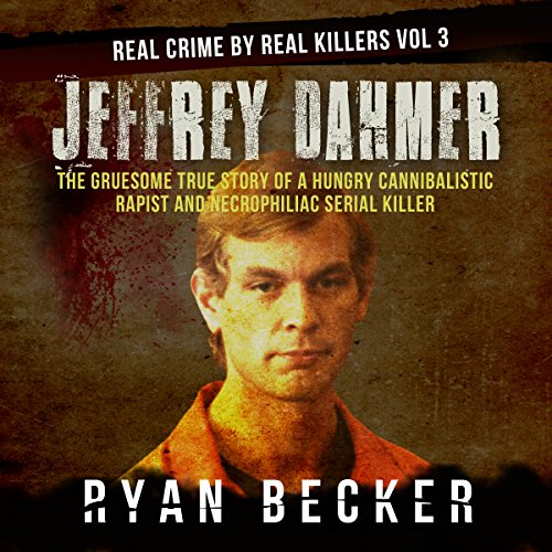 Jeffrey Dahmer: The Gruesome True Story of a Hungry Cannibalistic Rapist and Necrophiliac Serial Killer audiobook cover art