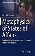 Metaphysics of States of Affairs: Truthmaking, Universals, and a Farewell to Bradley's Regress (Philosophical Studies Series)