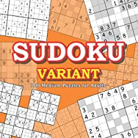 Sudoku Variant Puzzles for Adults: 100 Mixed Sudoku including Sudoku X, Hyper, Samurai and 16x16 | Medium Level (Brain Game and Activity Books)