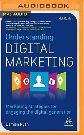 Understanding Digital Marketing: Marketing Strategies for Engaging the Digital Generation