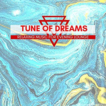 Tune Of Dreams - Relaxing Music For Evening Lounge