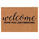 Coir Doormat Front Door Mat New Home Closing Housewarming Gift Welcome Hope You Like Frenchies French Bulldog (30