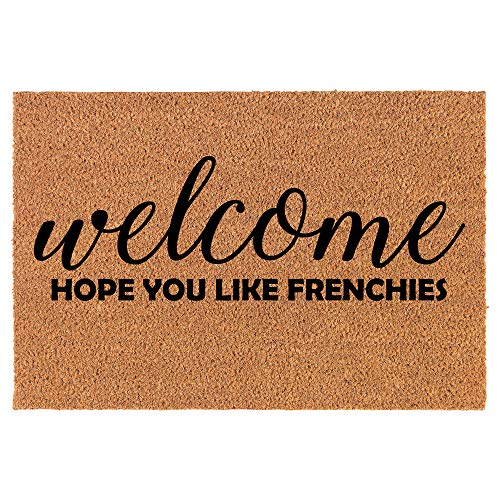 Coir Doormat Front Door Mat New Home Closing Housewarming Gift Welcome Hope You Like Frenchies French Bulldog (30' x 18' Standard)