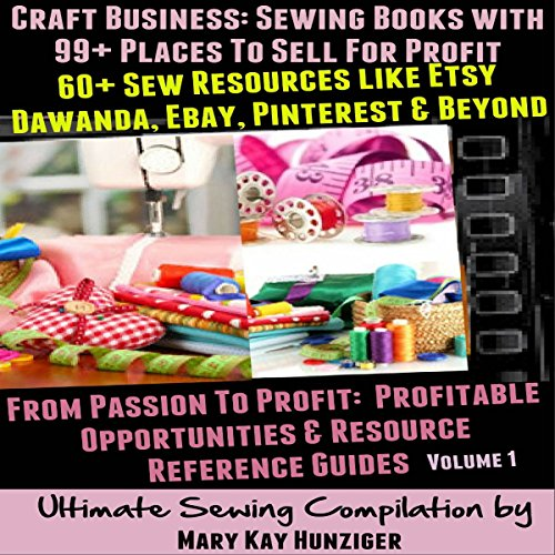 Craft Business: Sewing Books with 99+ Places to Sell for Profit + 60+ Sew Resources like Etsy, Dawanda, eBay, Pinterest & Beyond                   By:                                                                                                                                 Mary Kay Hunziger                               Narrated by:                                                                                                                                 Stephanie Quinn                      Length: 56 mins     Not rated yet     Overall 0.0