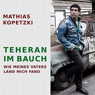 Teheran im Bauch     Wie meines Vaters Land mich fand              Autor:                                                                                                                                 Mathias Kopetzki                               Sprecher:                                                                                                                                 Mathias Kopetzki                      Spieldauer: 7 Std. und 33 Min.     27 Bewertungen     Gesamt 4,6