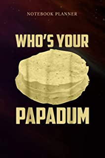 Notebook Planner Funny Who s Your Papadum Indian Papadam Food: Daily, Over 100 Pages, Simple, 6x9 inch, Money, Gym, Weddin...
