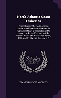 North Atlantic Coast Fisheries: Proceedings in the North Atlantic Coast Fisheries Arbitration Before the Permanent Court o...