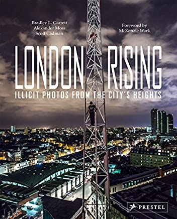 London Rising: Illicit Photos from the Citys Heights by Bradley L. Garrett (2016-03-01)