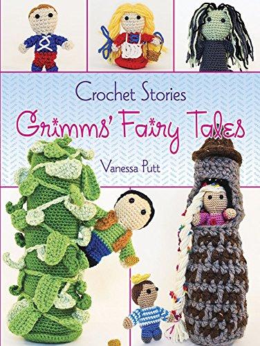 Crochet Stories: Grimms' Fairy Tales (Dover Knitting, Crochet, Tatting, Lace) (Dover Books on Knitting and Crochet)