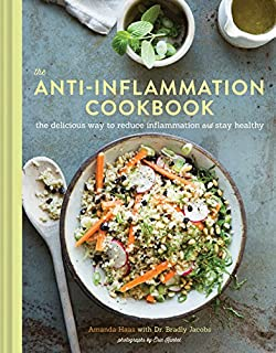 The Anti-Inflammation Cookbook: The Delicious Way to Reduce Inflammation and Stay Healthy (Anti-Inflammatory Diet Cookbook, Keto Cookbook, Celiac Cookbook, Whole30 Cookbook, Keto Diet Books)