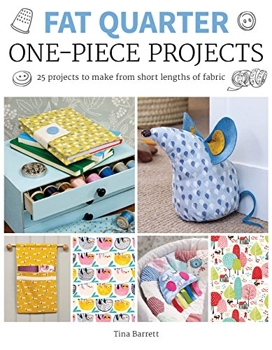 Fat Quarter: One-Piece Projects: 25 Projects to Make from Short Lengths of Fabric (Fat Quarter)