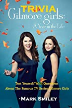 Gilmore Girls Trivia : Test Yourself With Questions About The Famous TV Series Gilmore Girls( A Year in The Life)