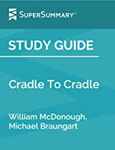 Study Guide: Cradle To Cradle by William McDonough, Michael Braungart (SuperSummary)