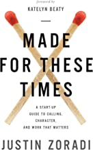 Made for These Times: A Start-Up Guide to Calling, Character, and Work That Matters