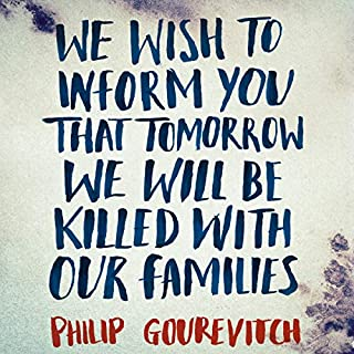 We Wish to Inform You That Tomorrow We Will Be Killed with Our Families                   By:                                                                                                                                 Philip Gourevitch                               Narrated by:                                                                                                                                 Philip Gourevitch                      Length: 10 hrs and 22 mins     Not rated yet     Overall 0.0
