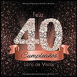 Feliz 40 Cumpleaños Libro de Visitas: Libro de Firmas Evento Fiesta Oro Rosa I Encuadernación de Dia...