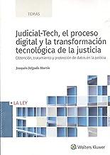 Judicial-Tech, el proceso digital y la transformación tecnológica de la justicia: Obtención, tratamiento y protección de d...