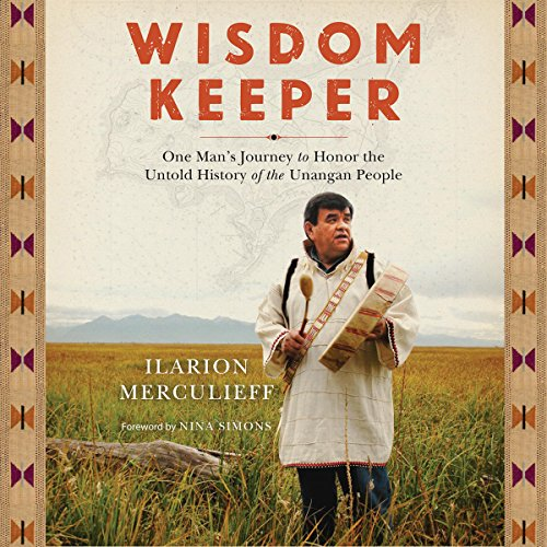 Wisdom Keeper     One Man's Journey to Honor the Untold History of the Unangan People              By:                                                                                                                                 Ilarion Merculieff,                                                                                        Nina Simons - foreword                               Narrated by:                                                                                                                                 Darren Roebuck                      Length: 6 hrs and 25 mins     1 rating     Overall 5.0