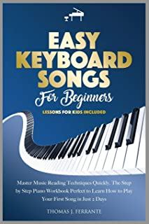 Easy Keyboard Songs for Beginners: Master Music Reading Techniques Quickly. The Step by Step Piano Workbook Perfect to Lea...