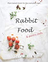 RABBIT FOOD & Pantry Pulls: Plant-based meals for the everyday cook.