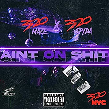Ain't on Shit (feat. 320 Maze)