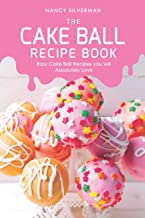 The Cake Ball Recipe Book: Easy Cake Ball Recipes you will Absolutely Love