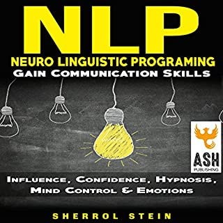 NLP: Neuro-Linguistic Programming     Gain Communication Skills: Influence, Confidence, Hypnosis, Mind Control & Emotions              Auteur(s):                                                                                                                                 Sherrol Stein,                                                                                        ASH Publishing                               Narrateur(s):                                                                                                                                 Cybele Antonow                      Durée: 57 min     1 évaluation     Au global 3,0
