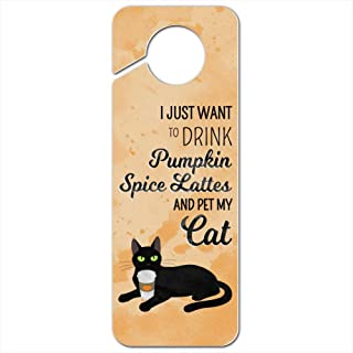 GRAPHICS & MORE I Just Want to Drink Pumpkin Spice Lattes and Pet My Cat Plastic Door Knob Hanger Sign - Image
