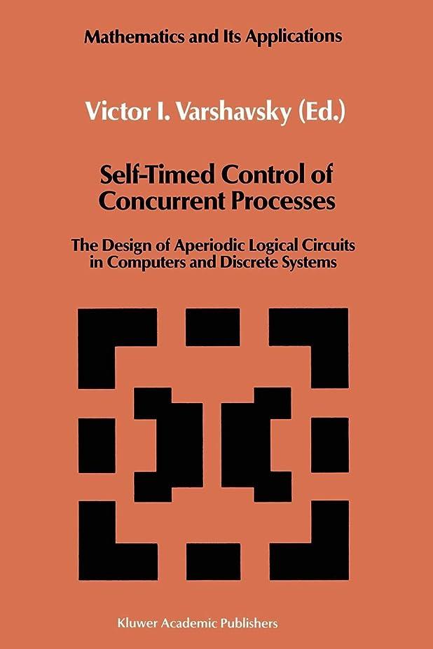 振り向く内なる写真を撮るSelf-Timed Control of Concurrent Processes: The Design of Aperiodic Logical Circuits in Computers and Discrete Systems (Mathematics and its Applications)