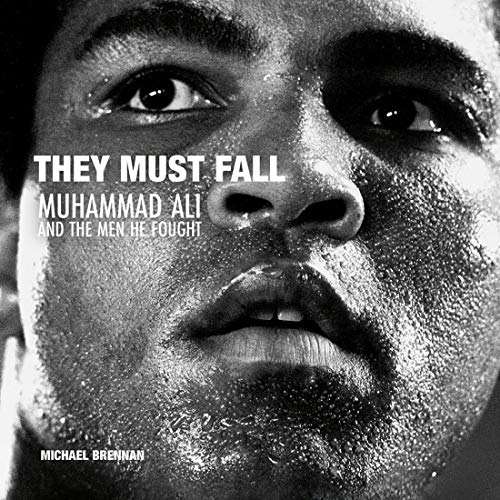 They Must Fall: Muhammad Ali and the Men He Fought