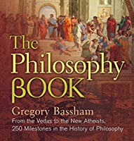 The Philosophy Book: From the Vedas to the New Atheists, 250 Milestones in the History of Philosophy (Sterling Milestones)