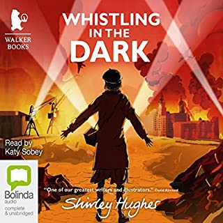 Whistling in the Dark                   By:                                                                                                                                 Shirley Hughes                               Narrated by:                                                                                                                                 Katy Sobey                      Length: 4 hrs and 22 mins     4 ratings     Overall 4.5