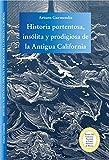 Historia portentosa, insólita y prodigiosa de la Antigua California: Obra premiada en el Concurso Nacional de Teatro Histórico de México