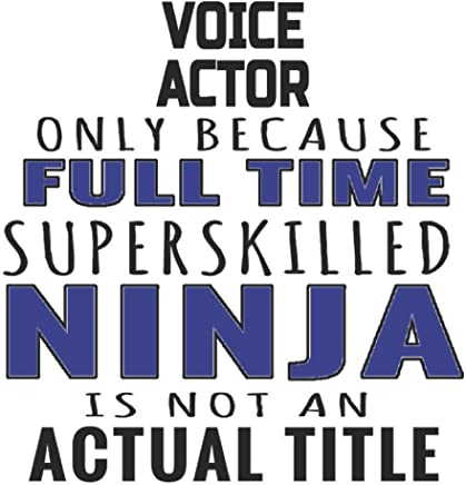 Voice Actor Only Because Full Time Superskilled Ninja Is Not ...