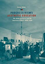 Progressivism's Aesthetic Education: The Bildungsroman and the American School, 1890-1920