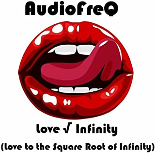 Love √ Infinity (Love to the Square Root of Infinity)