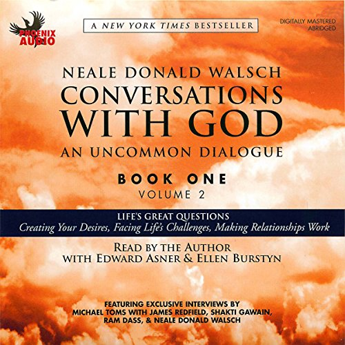 Conversations with God: An Uncommon Dialogue, Book 1, Volume 2                   By:                                                                                                                                 Neale Donald Walsch                               Narrated by:                                                                                                                                 Neale Donald Walsch,                                                                                        Edward Asner,                                                                                        Ellen Burstyn                      Length: 2 hrs and 19 mins     5 ratings     Overall 5.0