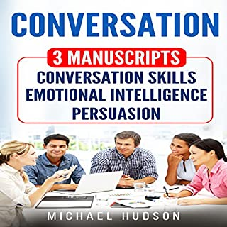Conversation: 3 Manuscripts      Conversation Skills, Emotional Intelligence, Persuasion              By:                                                                                                                                 Michael Hudson                               Narrated by:                                                                                                                                 Sam Slydell                      Length: 3 hrs and 33 mins     3 ratings     Overall 4.7