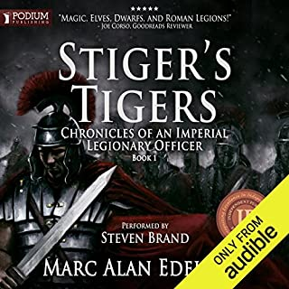 Stiger's Tigers     Chronicles of an Imperial Legionary Officer, Book 1              By:                                                                                                                                 Marc Alan Edelheit                               Narrated by:                                                                                                                                 Steven Brand                      Length: 8 hrs and 24 mins     58 ratings     Overall 4.4