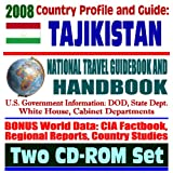 2008 Country Profile and Guide to Tajikistan - National Travel Guidebook and Handbook - USAID, War on Terror, Trade and Investment, 1998 Earthquake (Two CD-ROM Set)