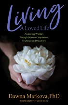 Living A Loved Life: Awakening Wisdom Through Stories of Inspiration, Challenge and Possibility