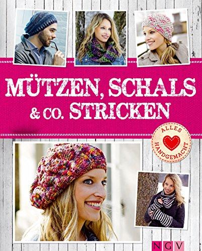Mützen, Schals & Co. stricken: Tolle Accessoires von Beanie bis Dreieckstuch (Alles handgemacht)