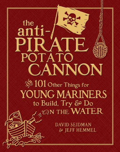 The Anti-Pirate Potato Cannon: And 101 Other Things for Young Mariners to Build, Try, and Do on the Water (English Edition)