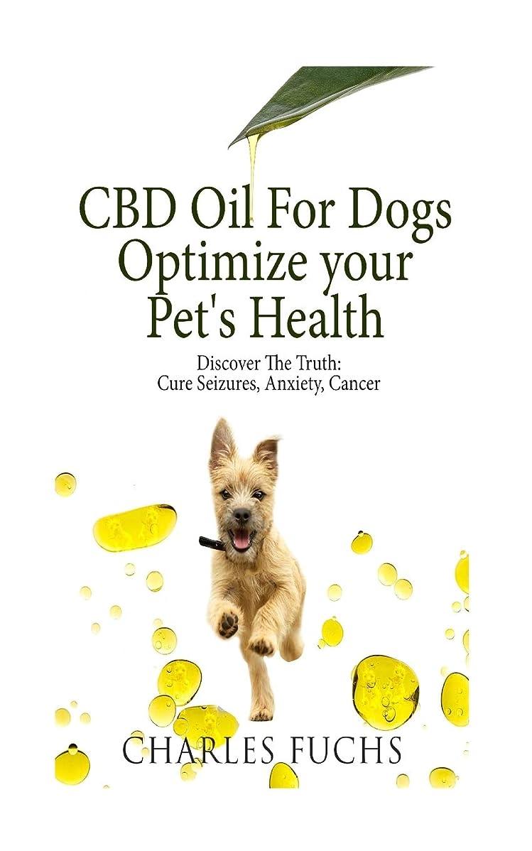 インテリア思慮のない作詞家CBD Oil For Dogs Optimize Your Pet's Health Discover The Truth: Cure Seizures, Anxiety, Cancer