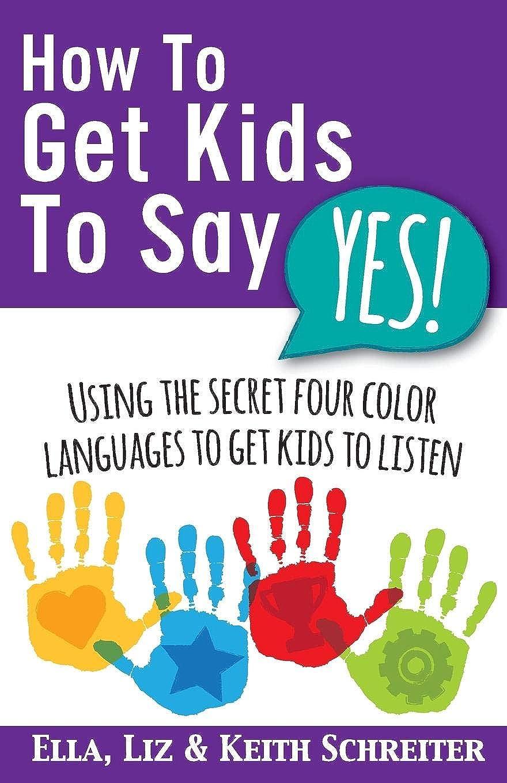 可愛い定期的な葬儀How To Get Kids To Say Yes!: Using the Secret Four Color Languages to Get Kids to Listen