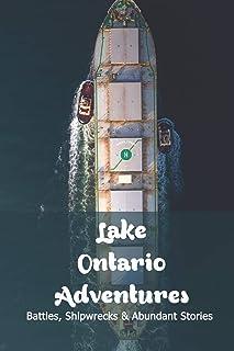 Lake Ontario Adventures: Battles, Shipwrecks & Abundant Stories: Lake Ontario Facts